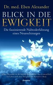 Blick in die Ewigkeit von Dr med Eben Alexander